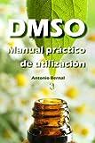 DMSO. Manual práctico de utilización: Libro DMSO en español, Como utilizar correctamente el DMSO, tratamientos con DMSO, aplicaciones del DMSO