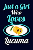 Just A Girl Who Loves Lucuma: Romantic Ruled lined Notebook gift ideas for girl, girlfriend, women, mom who loves Lucuma fruits/perfect gift ideas for Birthday,valentine day,christmas day.