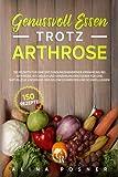 Genussvoll Essen trotz Arthrose: 150 Rezepte für eine entzündungshemmende Ernährung bei Arthrose. Kochbuch und Ernährungsratgeber für eine natürliche Linderung der Gelenkschmerzen und Schwellungen.