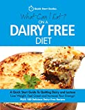 What Can I Eat On A Dairy Free Diet?: A Quick Start Guide To Going Dairy-Free. Feel Great And Increase Your Energy! PLUS 100 Delicious Dairy-Free Recipes (English Edition)