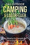 Das große Outdoor & Camping Kochbuch: Der ultimative Familienspaß zum Survival Kochen im Wald. Mit Spielanleitungen für Kinder. 1 Rezeptbuch für den Dutch Oven für den Rost oder im Kessel