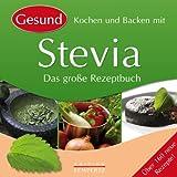 Gesund Kochen und Backen mit Stevia: Das große Rezeptbuch