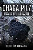 Chaga Pilz: Das sagenhafte Allheilmittel