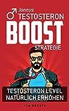Jonny´s Testosteron Boost Strategie - Testosteron Level natürlich erhöhen