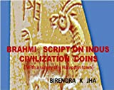 BRAHMI SCRIPT ON INDUS CIVILIZATION COINS (With a survey of a Harappan town ) (English Edition)