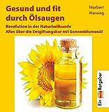 Gesund und fit durch Ölsaugen. Alles über die Entgiftungskur mit Sonnenblumenöl