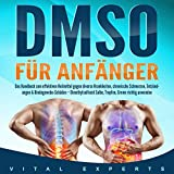 DMSO für Anfänger: Das Handbuch zum effektiven Heilmittel gegen diverse Krankheiten, chronische Schmerzen, Entzündungen & Bindegewebe-Schäden - Dimethylsulfoxid Salbe, Tropfen, Creme richtig anwenden
