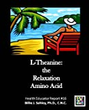 L-Theanine: The Relaxation Amino Acid - Health Educator Report #16 (English Edition)